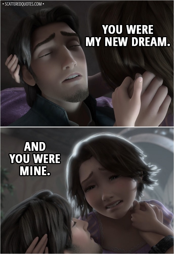 Quote from Tangled - Flynn Rider: Rapunzel... Rapunzel: What? Flynn Rider: You were my new dream. Rapunzel: And you were mine.