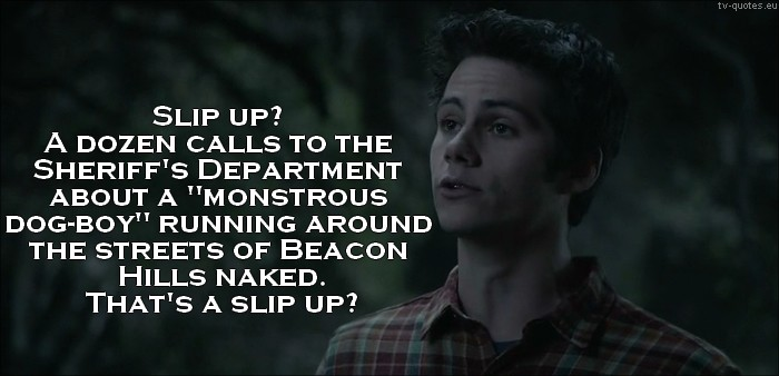 Teen Wolf Quote from 5x01 - Monstrous dog-boy runnning around streets of Beacon Hills naked.