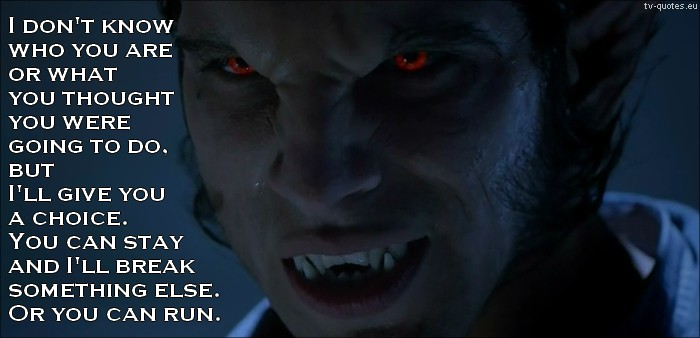 Teen Wolf Quote from 5x01 - I'll give you a choice. You can stay and I'll break something else. Or you can run.