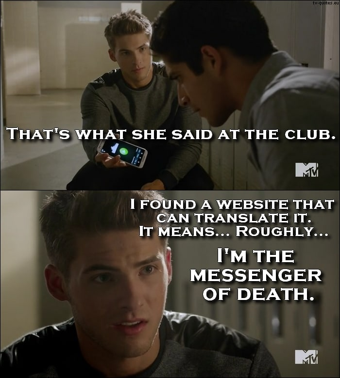Teen Wolf 5x06 quote - I'm the messenger of death.
