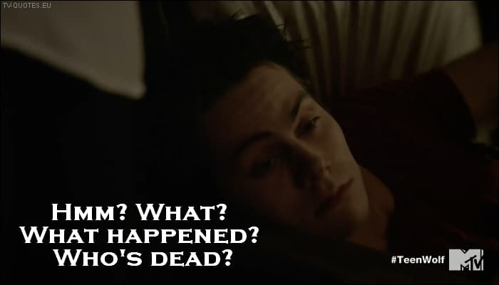 Teen Wolf Quote from 5x19 - What happened? Who's dead?
