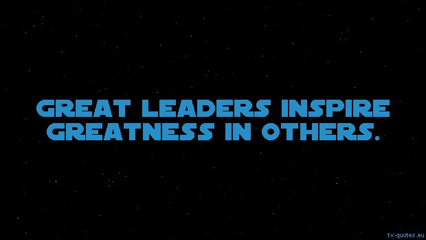 Star Wars: The Clone Wars Quote from Season 1 - Great leaders inspire greatness in others.