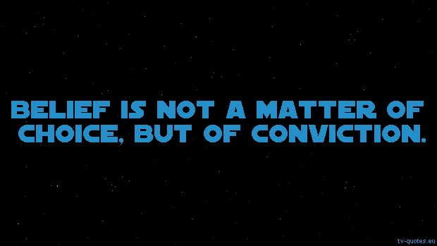 Star Wars: The Clone Wars Quote from Season 1 - Belief is not a matter of choice, but of conviction.