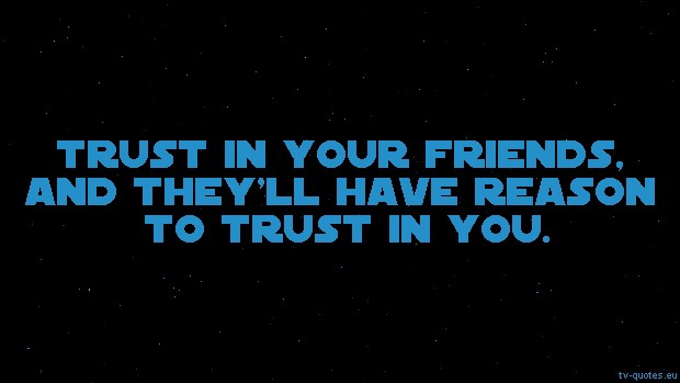 Star Wars: The Clone Wars Quote from Season 1 - Trust in your friends, and they'll have reason to trust in you.