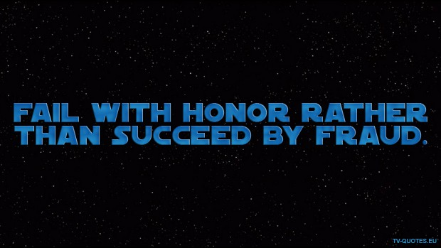 Star Wars: The Clone Wars Quote from Season 1 - Fail with honor rather than succeed by fraud.