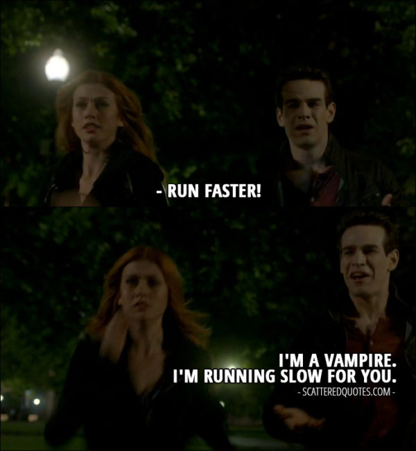 18 Best Shadowhunters Quotes from 2x01 - Clary Fray: Then run faster! Simon Lewis: I'm a vampire. I'm running slow for you.