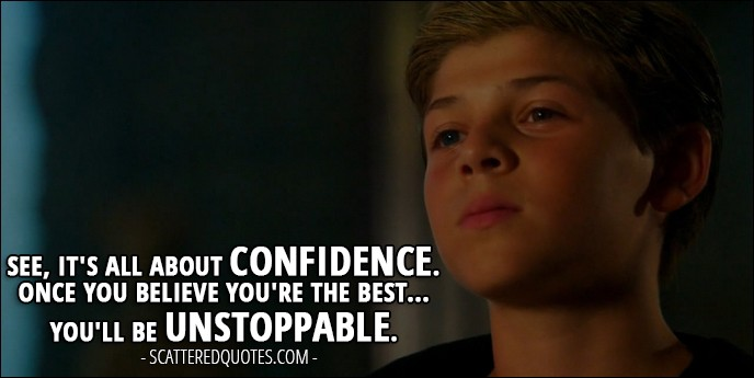 Shadowhunters Quote from 'Parabatai Lost' (2x03) - Jace Wayland (to Alec): See, it's all about confidence. Once you believe you're the best... You'll be unstoppable.