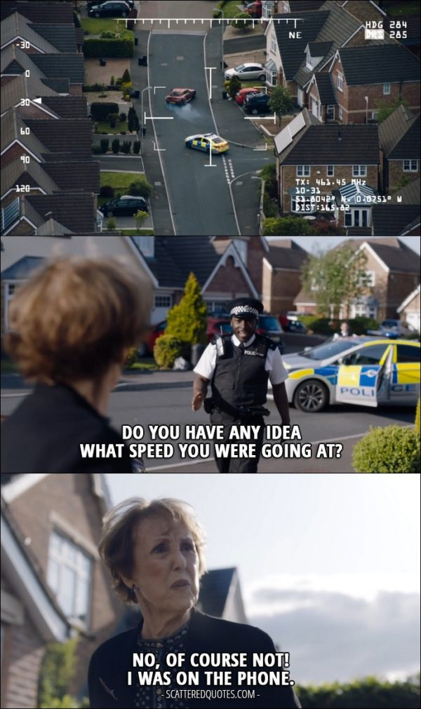 35 Best Sherlock Quotes from 'The Lying Detective' (4x02) - Police officer: Do you have any idea what speed you were going at? Mrs Hudson: No, of course not! I was on the phone.