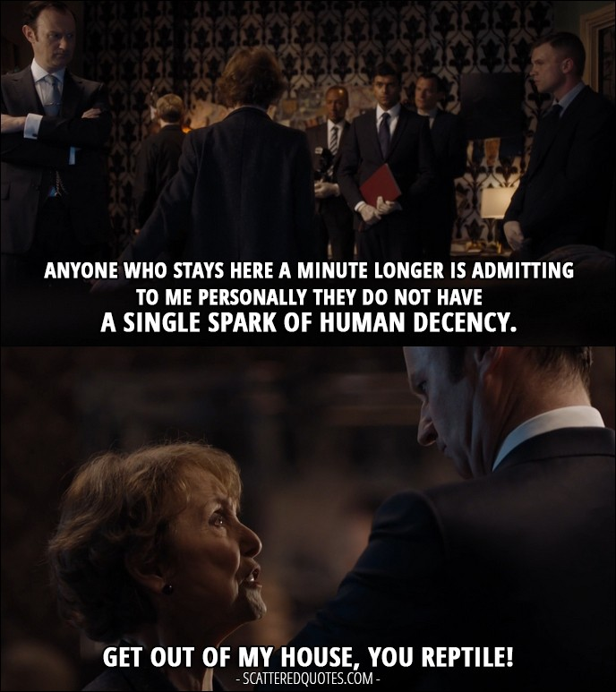 Sherlock Quote from 'The Lying Detective' (4x02) - Mrs Hudson: Anyone who stays here a minute longer is admitting to me personally they do not have a single spark of human decency. (to Mycroft) Get out of my house, you reptile!