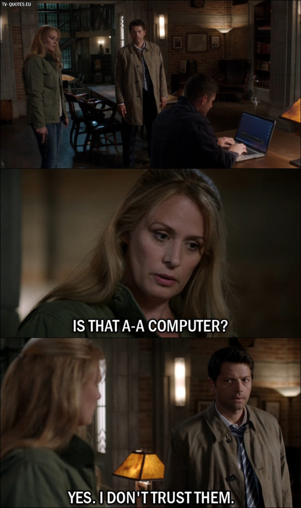 Supernatural quote from 12x01 - Mary Winchester: Is that a-a computer? Castiel: Yes. I don't trust them.
