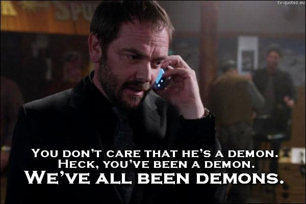 Supernatural quote from season 10 - We've all been demons.
