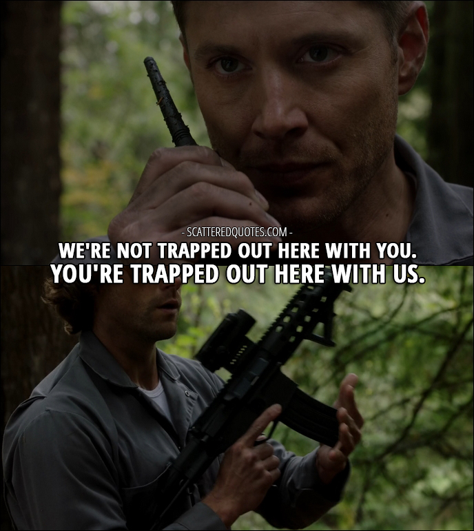 12 Best Supernatural Quotes from 'First Blood' (12x09) - Dean Winchester: We're not trapped out here with you. You're trapped out here with us.