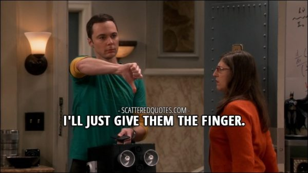 12 Best The Big Bang Theory Quotes from 'The Emotion Detection Automation' (10x14) - Sheldon Cooper: I'll just give them the finger. (makes a thumb down sign)