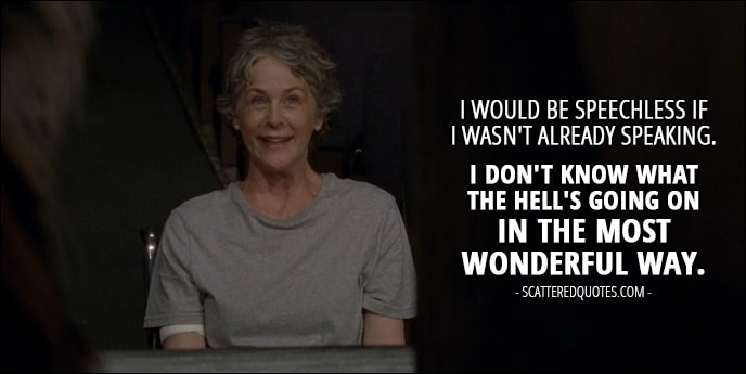 The Walking Dead Quote from 'The Well' (7x02) - Carol Peletier: Shiva. Amazing. I would be speechless if I wasn't already speaking. I don't know what the hell's going on in the most wonderful way.