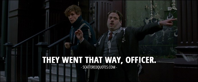 Quotes from Fantastic Beasts and Where to Find Them (2016) - Jacob Kowalski: They went that way, officer.