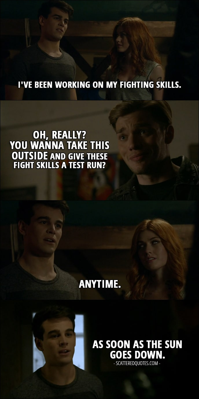 Shadowhunters Quotes from 'Bound by Blood' (2x09) - Simon Lewis: I've been working on my fighting skills. Jace Wayland: Oh, really? You wanna take this outside and give these fight skills a test run? Simon Lewis: Anytime. (walks toward the door and then turns back) As soon as the sun goes down.