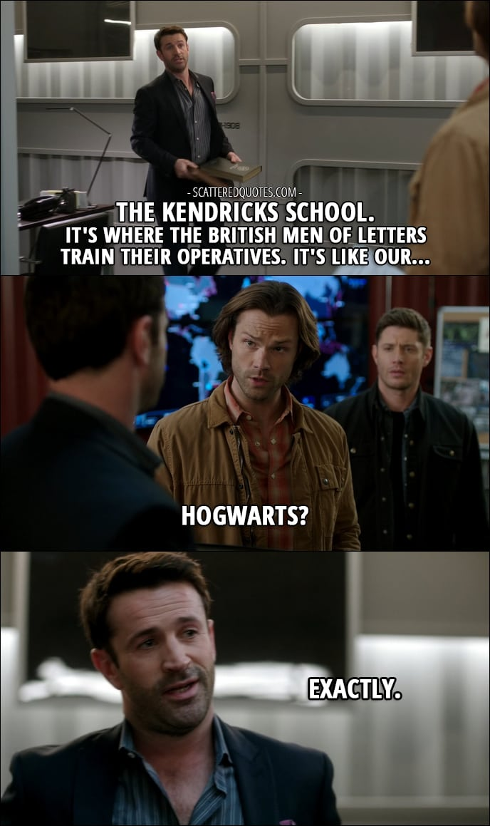 18 Best Supernatural Quotes from 'Ladies Drink Free' (12x16) - Mick Davies: The Kendricks School. It's where the British Men of Letters train their operatives. It's like our... Sam Winchester: Hogwarts? Mick Davies: Exactly.
