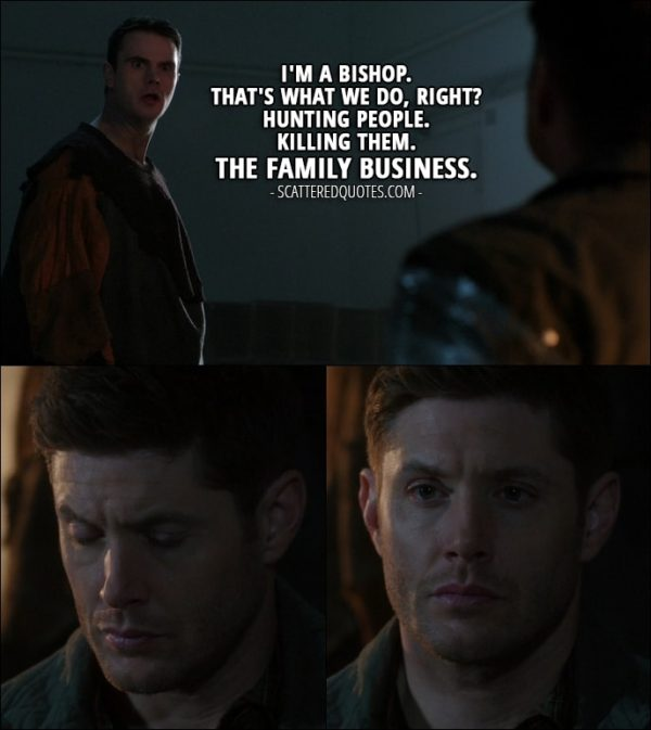 10 Best Supernatural Quotes from 'The Memory Remains' (12x18) - Pete Garfinkle (to Dean): I'm a bishop. That's what we do, right? Hunting people. Killing them. The family business.