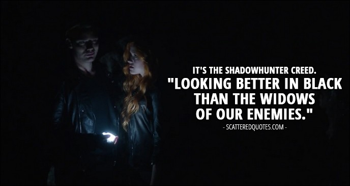 """Shadowhunters 1x02 Quote - Jace Wayland (to Clary): It's the Shadowhunter creed. """"Looking better in black than the widows of our enemies."""""""
