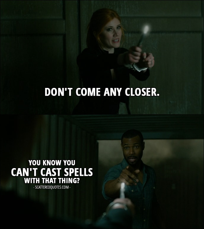 13 Best Shadowhunters Quotes from 'Moo Shu to Go' (1x05) - Clary Fray: Don't come any closer. Luke Garoway: You know you can't cast spells with that thing?