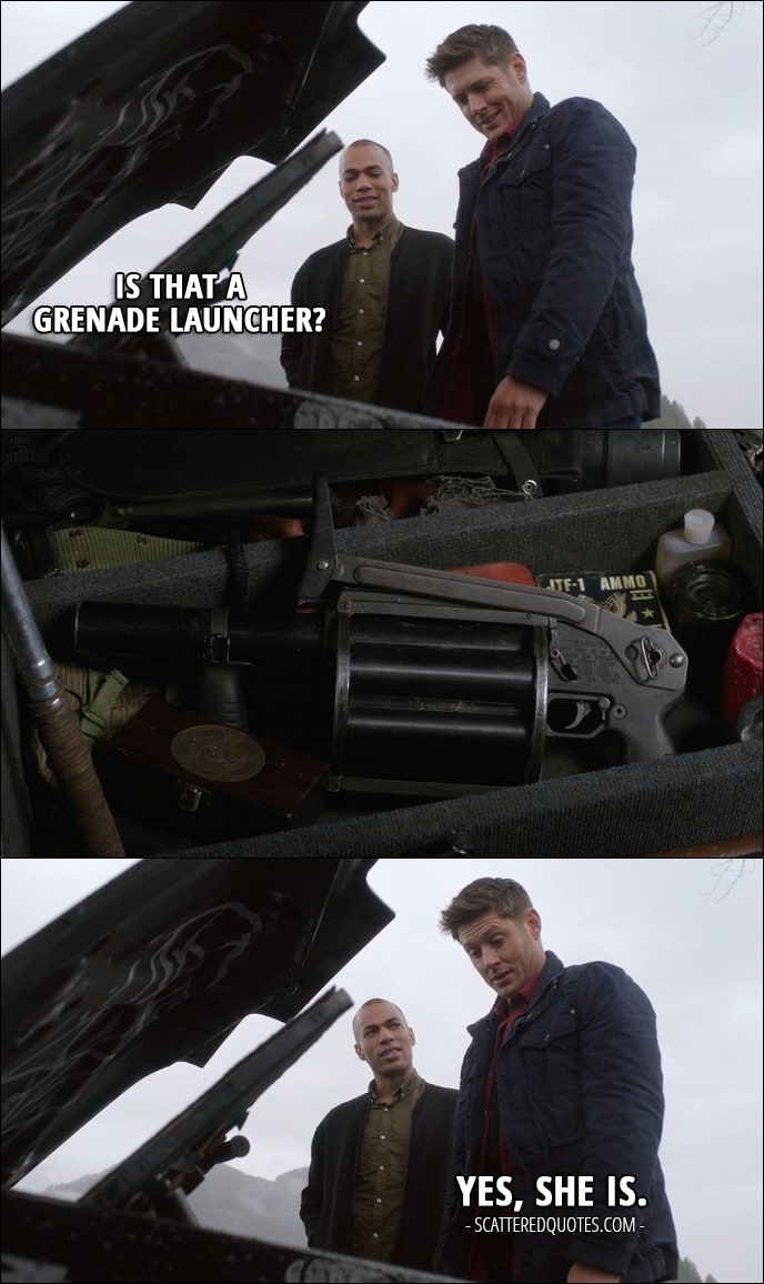 12 Best Supernatural Quotes from 'Twigs & Twine & Tasha Banes' (12x20) - Max Banes: Is that a grenade launcher? Dean Winchester: Yes, she is.