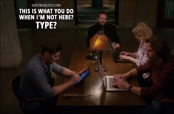 13 Best Supernatural Quotes from 'All Along the Watchtower' (12x23) -  Crowley (to Winchesters): This is what you do when I'm not here? Type?