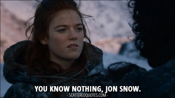 Quote from Game of Thrones 2x07 - Ygritte: You know nothing, Jon Snow.