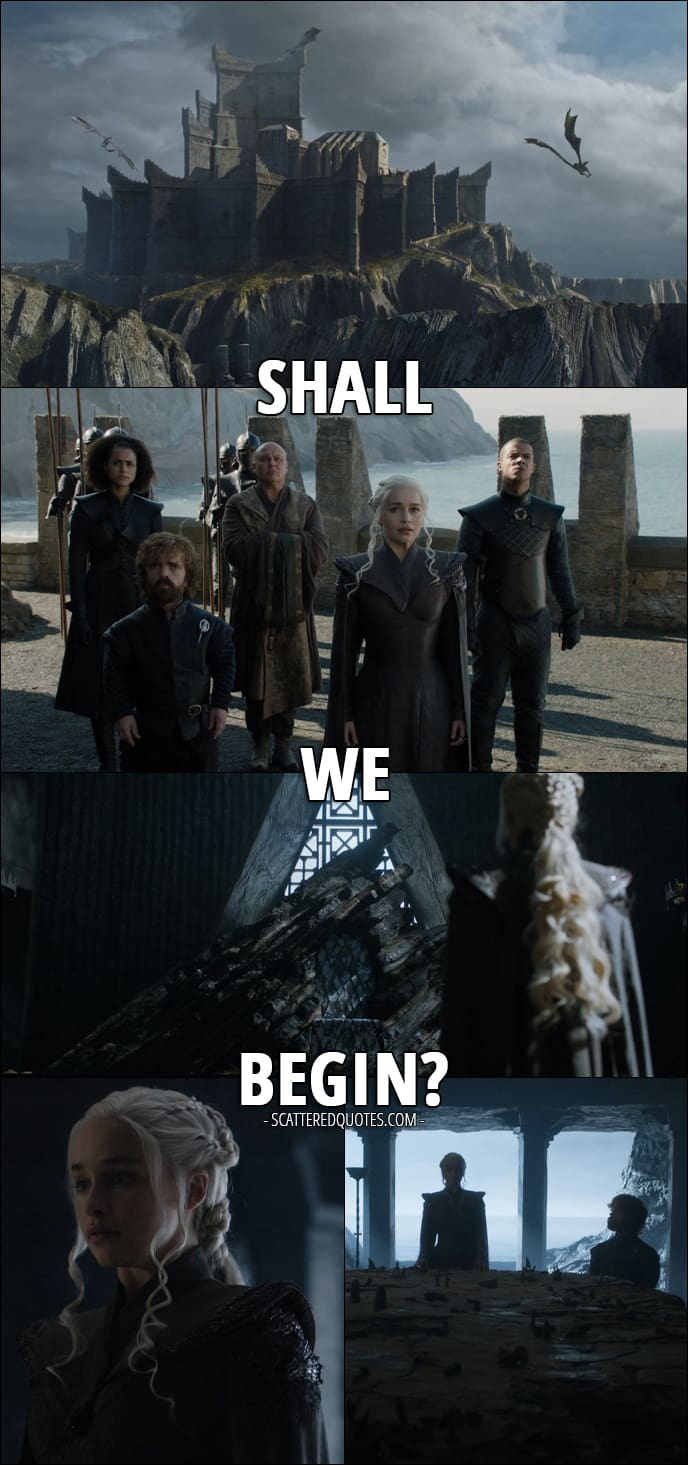 Quote from Game of Thrones 7x01 - Daenerys Targaryen: Shall we begin?