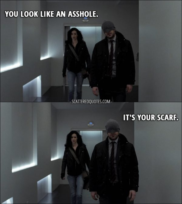 Quote from The Defenders 1x03 - Jessica Jones: You look like an asshole. Matt Murdock: It's your scarf.