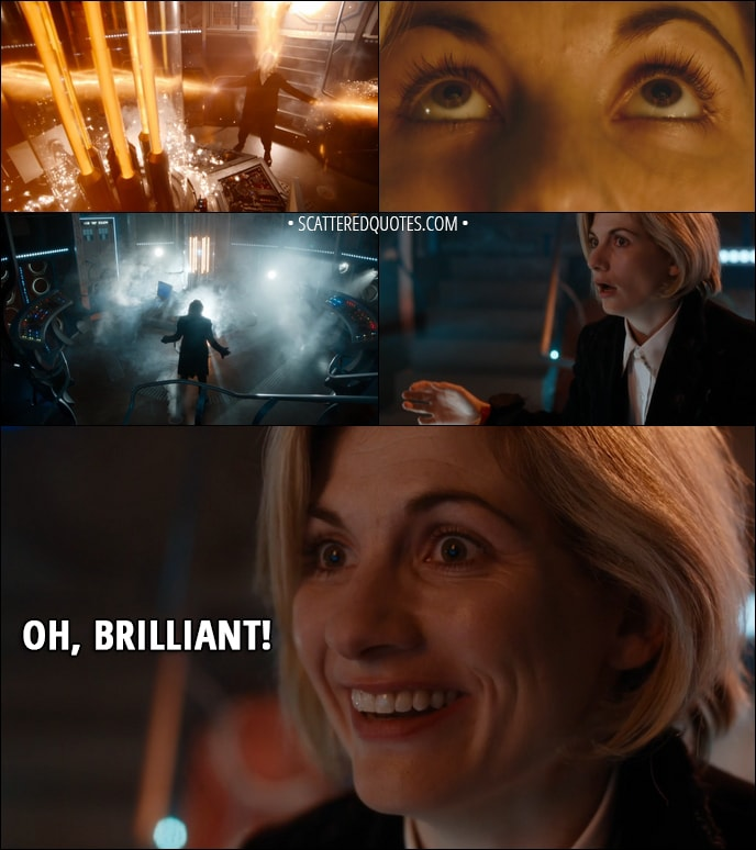 Quote from Doctor Who 11x00 - Thirteenth Doctor: Oh, brilliant!