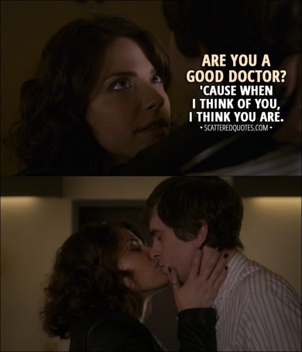 Quote from The Good Doctor 1x12 - Lea (to Shaun): Are you a good doctor? 'Cause when I think of you, I think you are.