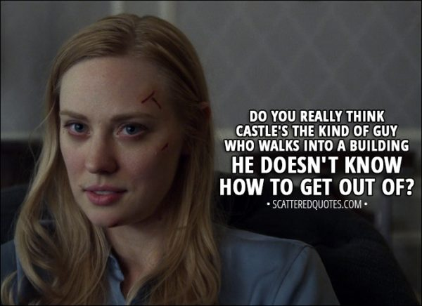 Quote from The Punisher 1x10 - Karen Page: Do you really think Castle's the kind of guy who walks into a building he doesn't know how to get out of?