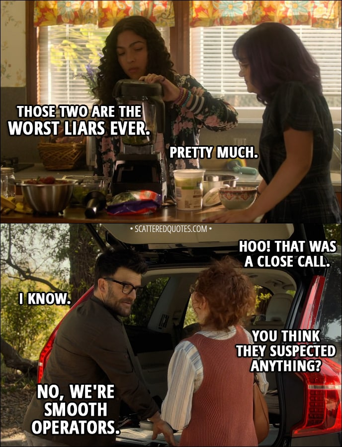 Quote from Runaways 1x04 - Molly Hernandez: Those two are the worst liars ever. Gert Yorkes: Pretty much. Stacey Yorkes: Hoo! That was a close call. Dale Yorkes: I know. Stacey Yorkes: You think they suspected anything? Dale Yorkes: No, we're smooth operators.