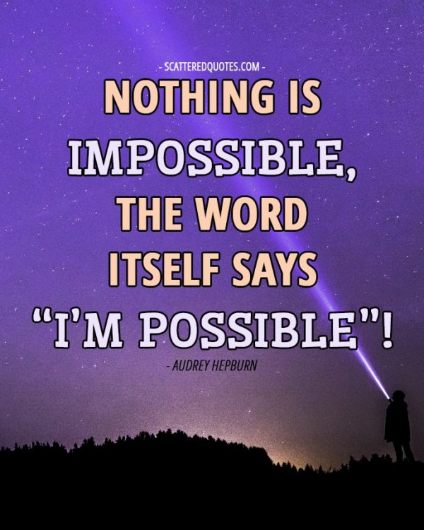 """Quote-Inspirational-1 - Nothing is impossible, the word itself says """"I'm possible""""!"""