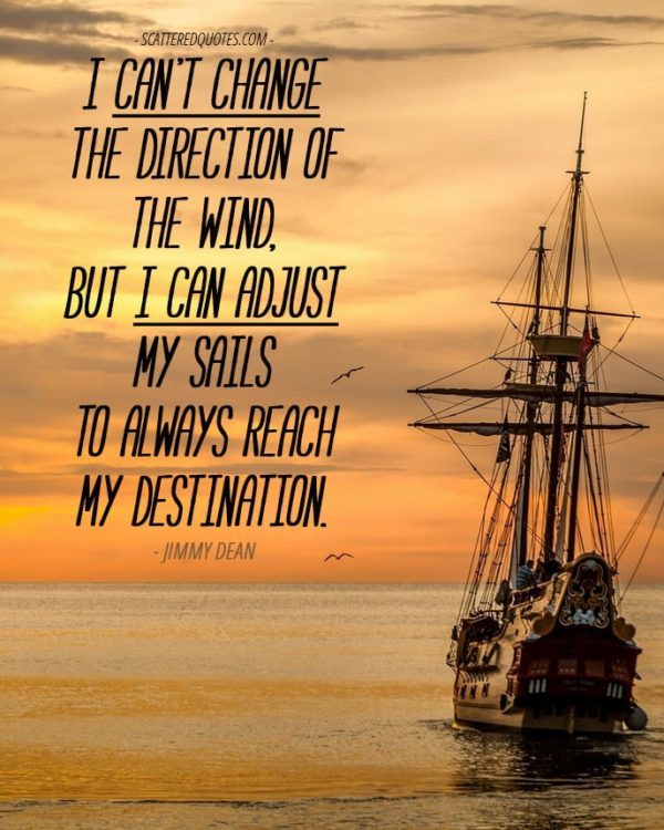 Quote-Inspirational-2 - I can't change the direction of the wind, but I can adjust my sails to always reach my destination.