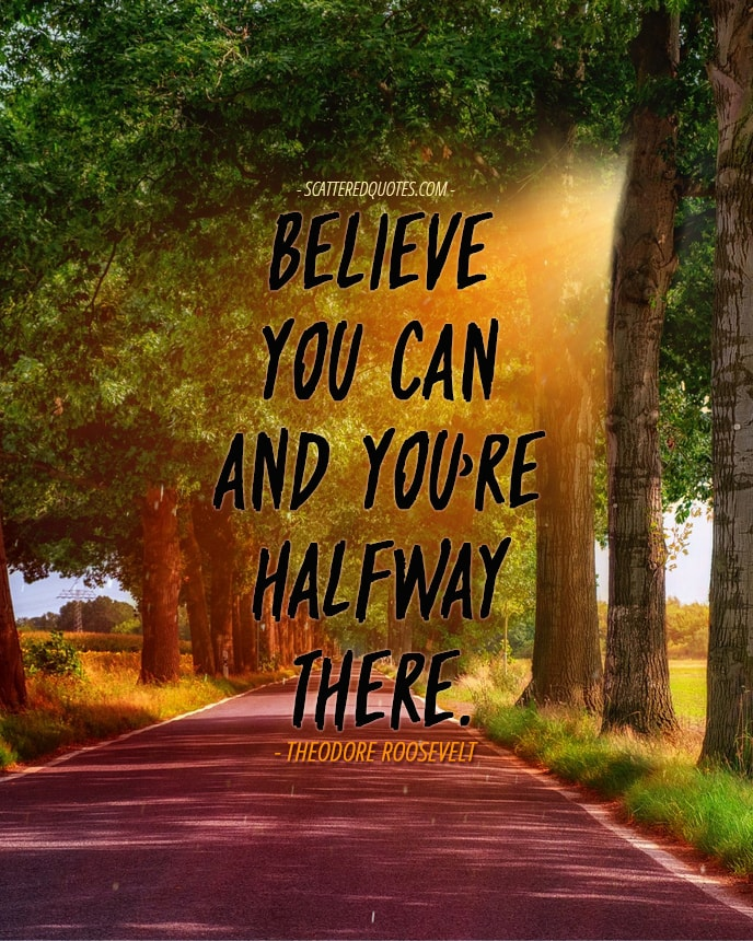 Quote-Inspirational-3 - Believe you can and you're halfway there.
