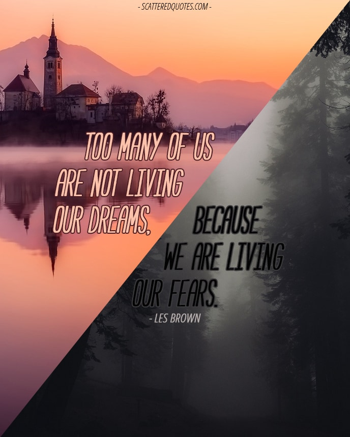 Quote-Inspirational-4 - Too many of us are not living our dreams, because we are living our fears.
