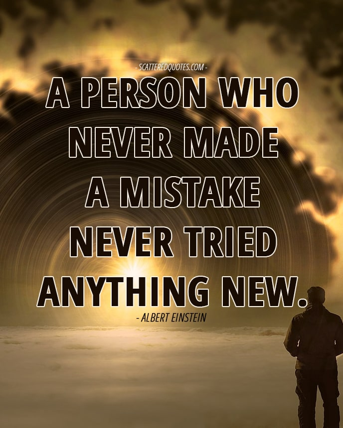 Quote-Inspirational-7 - A person who never made a mistake never tried anything new.