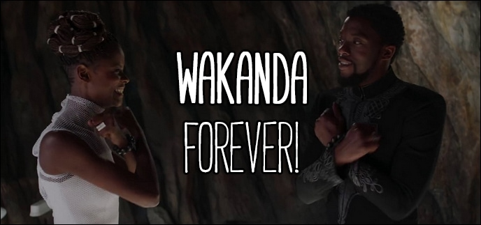 Quote from Black Panther (2018) - Wakanda forever! - Traditional Wakanda salute, said by multiple characters