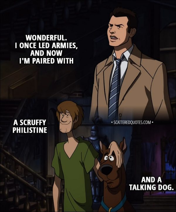 Quote from Supernatural 13x16 - Castiel: Wonderful. I once led armies, and now I'm paired with a scruffy Philistine and a talking dog.