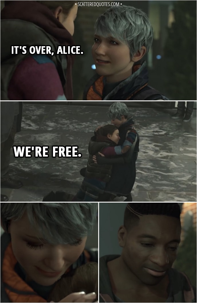 Quote Detroit: Become Human - Kara: It's over, Alice. We're free.