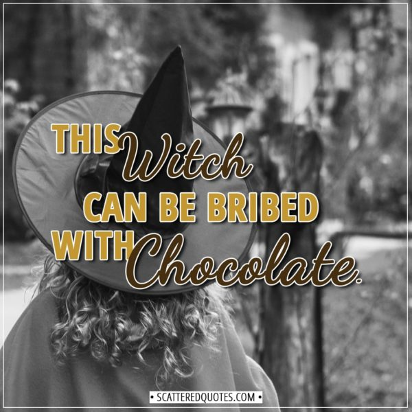 Halloween Quotes - This witch can be bribed with chocolate. - Unknown