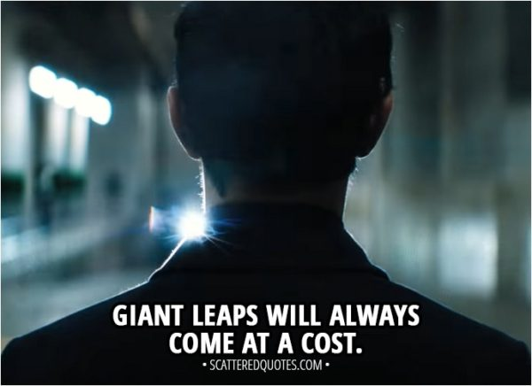 Quote from Venom (2018) - Carlton Drake: Giant leaps will always come at a cost.