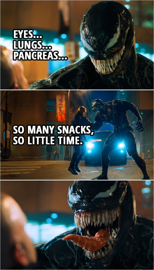 Quote from Venom (2018) | Venom: Eyes, lungs, pancreas. So many snacks, so little time.