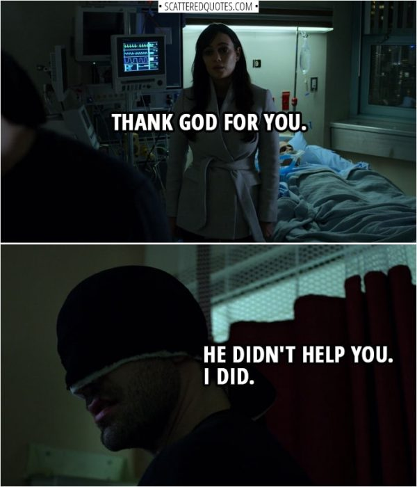 Quotes from Daredevil 3x02 | Neda Kazemi: Thank God for you. Matt Murdock: He didn't help you. I did.