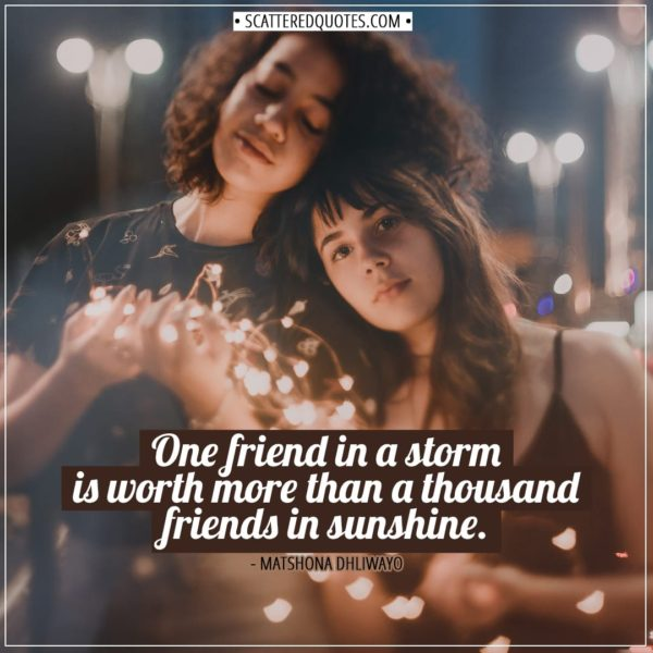 Friendship quotes | One friend in a storm is worth more than a thousand friends in sunshine. - Matshona Dhliwayo