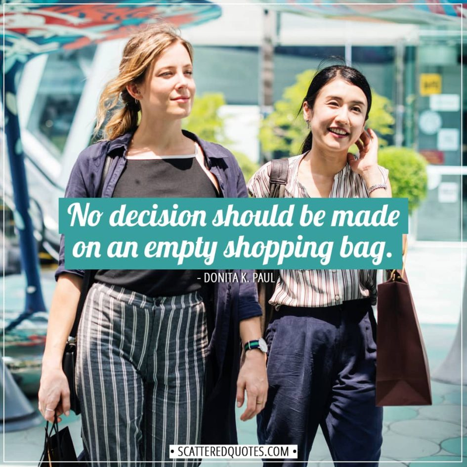 Shopping Quotes | No decision should be made on an empty shopping bag. - Donita K. Paul