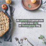Thanksgiving Quotes | An optimist is a person who starts a new diet on Thanksgiving Day. - Irv Kupcinet