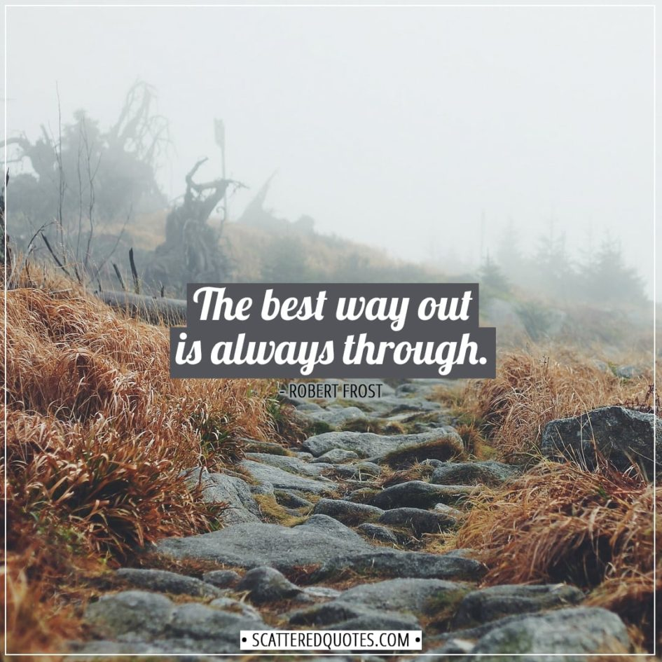 Courage Quotes | The best way out is always through. - Robert Frost