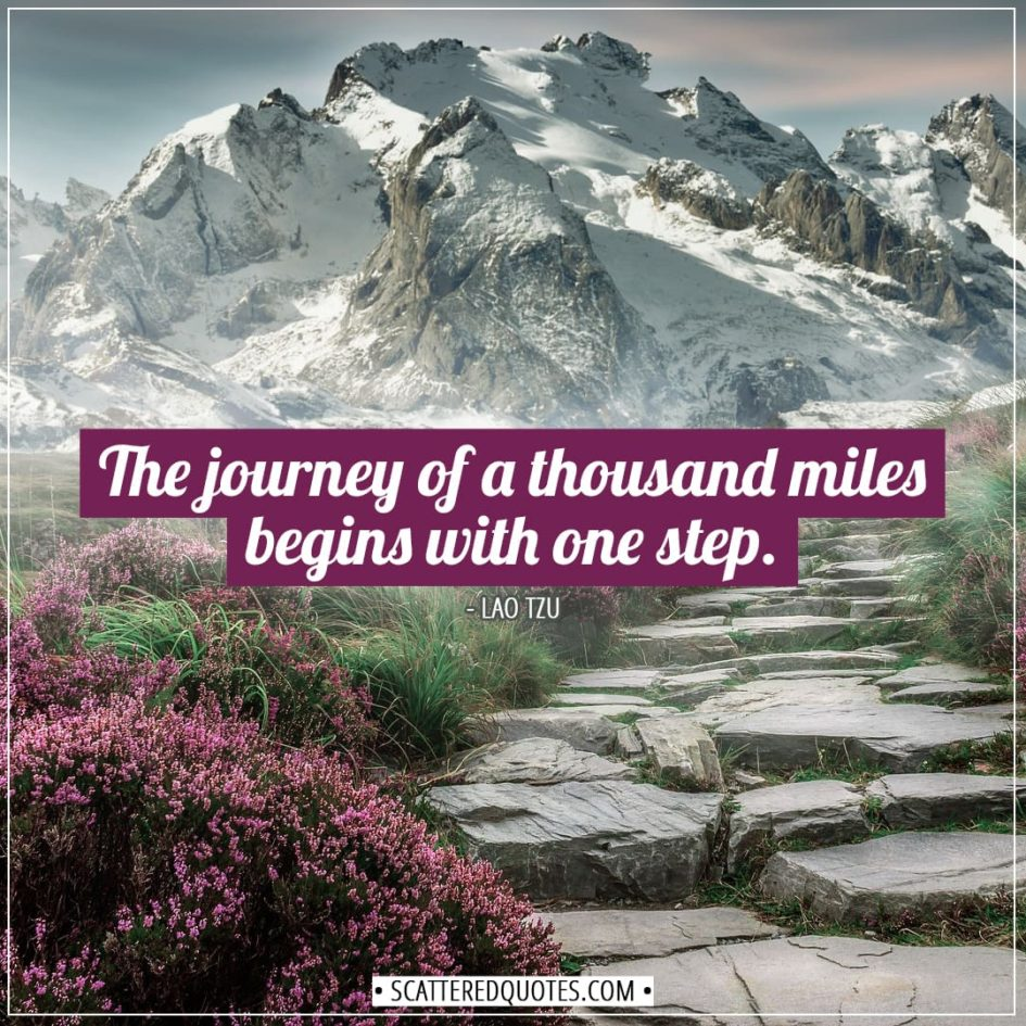 Inspirational Quotes | The journey of a thousand miles begins with one step. - Lao Tzu